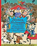 Archers, Alchemists, and 98 Other Medieval Jobs You Might Have Loved or Loathed, Priscilla Galloway, 1550378104