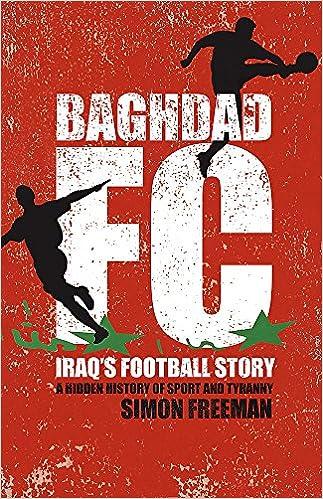 Baghdad FC: Iraqs Football Story: Amazon.es: Simon Freeman: Libros en idiomas extranjeros