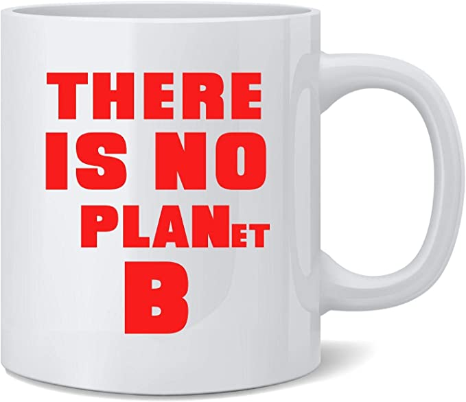 Poster Foundry There Is No Planet B Climate Change Save Earth Ceramic Coffee Mug Tea Cup Fun Novelty Gift 12 Oz Home Kitchen