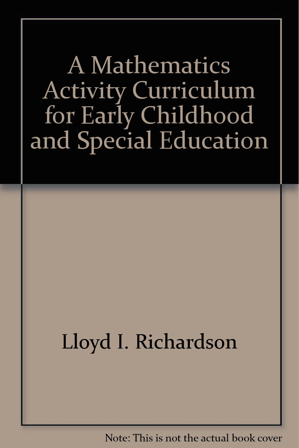 A Mathematics Activity Curriculum for Early Childhood and Special Education, Lloyd I. Richardson; et al