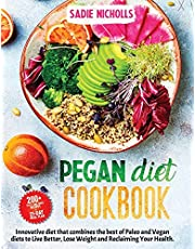 PEGAN DIET COOKBOOK: AN Innovative diet that combines the best of Paleo and Vegan diets to Live Better Lose Weight and IMPROVE Your Health 200+ Tasty and Quick Recipes + 21-day Meal Plan