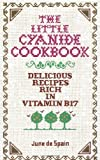 The Little Cyanide Cookbook; Delicious Recipes Rich in Vitamin B17