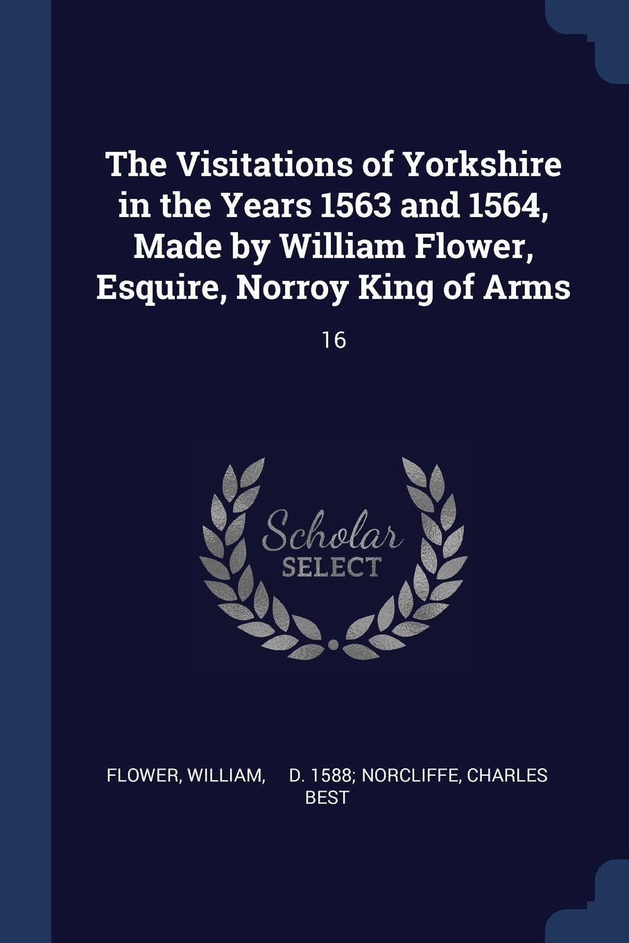 Download The Visitations of Yorkshire in the Years 1563 and 1564, Made by William Flower, Esquire, Norroy King of Arms: 16 ebook