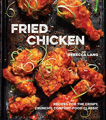 Fried Chicken: Recipes for the Crispy, Crunchy, Comfort-Food (Southern Fried Chicken)