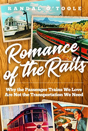 Romance of the Rails: Why the Passenger Trains We Love Are Not the Transportation We Need
