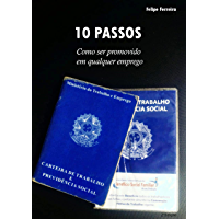 10 passos: Como ser promovido em qualquer emprego (2ª Edição)