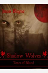Shadow Wolves Tears of Blood (Shadow Wolves Series Book 2) Kindle Edition