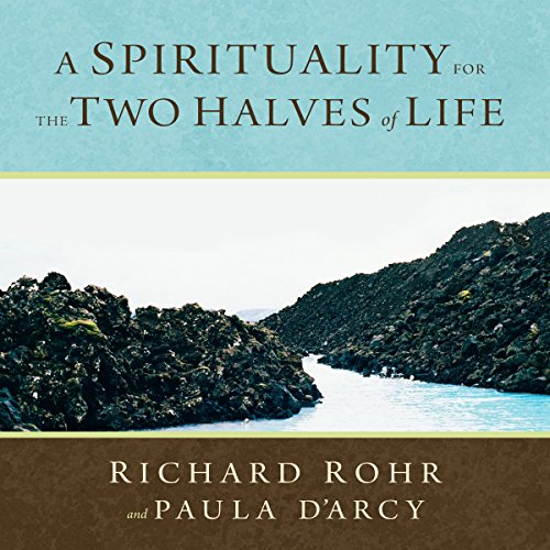 A Spirituality for the Two Halves of Life (Spirituality And The Two Halves Of Life)