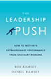 The Leadership Push: How to Motivate Extraordinary Performance From Ordinary Workers