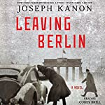 Leaving Berlin: A Novel | Joseph Kanon