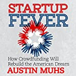 Startup Fever: How Crowdfunding Will Rebuild the American Dream | Austin Muhs