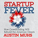Startup Fever: How Crowdfunding Will Rebuild the American Dream