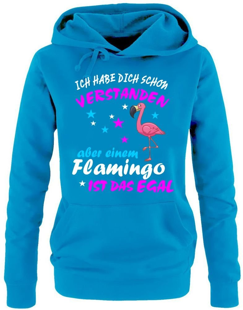 ICH HABE DICH SCHON VERSTANDEN - ABER EINEM FLAMINGO IST DAS EGAL ! Unicorn Flamingo Damen Hoodie - Sweatshirt mit Kapuze Gr.S M L XL XXL schenken Birthday Party Feiern