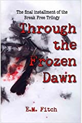 Through the Frozen Dawn (The Break Free Series Book 3) Kindle Edition