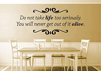 Amazoncom Wall Decals Quotes Do Not Take Life Too Seriously Vinyl
