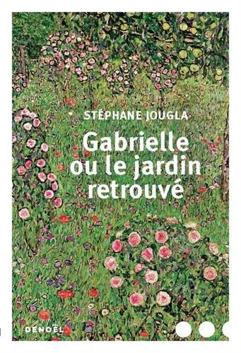 Stéphane Jougla - Gabrielle ou le jardin retrouvé