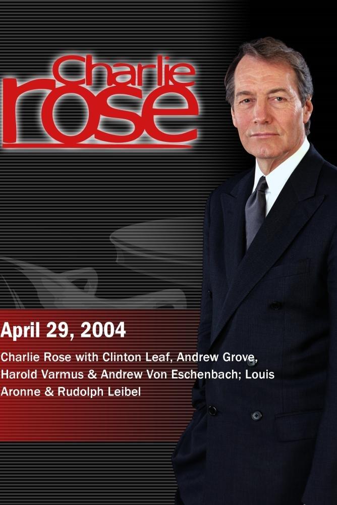 Charlie Rose with Clinton Leaf, Andrew Grove, Harold Varmus & Andrew Von Eschenbach; Louis Aronne & Rudolph Leibel (April 29, 2004)