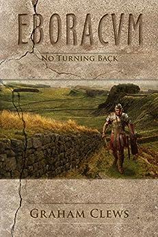 Eboracum, No Turning Back (Book IV)::  Eboracvm, Book Four by [Clews, Graham]