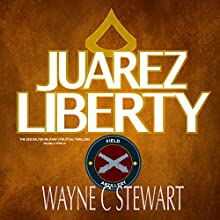 Juarez Liberty: A Zeb Dalton Novella: The Zeb Dalton Military/Political Thrillers Prequel Audiobook by Wayne C Stewart Narrated by Wayne C Stewart