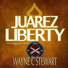 Juarez Liberty: A Zeb Dalton Novella: The Zeb Dalton Military/Political Thrillers Prequel Audiobook by Wayne C Stewart Narrated by Wayne C Stewart