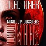 Doctor Mars: Mindcop Dossiers, Book 1   T.A. Uner