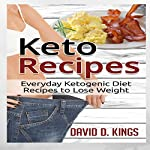 Keto Recipes: Everyday Ketogenic Recipes to Lose Weight | David D. Kings