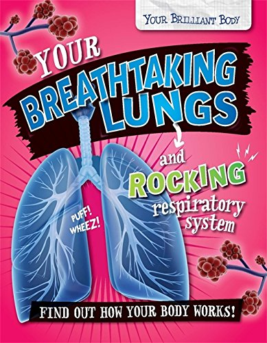 Your Breathtaking Lungs and Rocking Respiratory System (Your Brilliant Body)