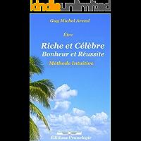 Être Riche et Célèbre. Bonheur et Réussite: Méthode Intuitive (French Edition)