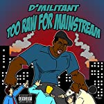 Too Raw for Mainstream | D' Militant