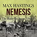 Nemesis: The Battle for Japan, 1944-45 Audiobook by Max Hastings Narrated by Stewart Cameron