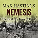 Nemesis: The Battle for Japan, 1944-45 | Max Hastings