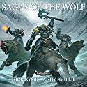 Sagas of the Wolf: Warhammer 40,000 Audiobook by Nick Kyme, Andy Smillie Narrated by Sean Barrett, Rupert Degas, Chris Fairbank, Toby Longworth, Charlotte Paige, David Timson, Ramon Tikaram