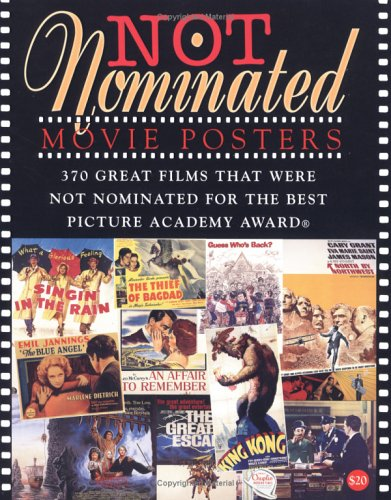 Not Nominated: Movie Posters (The Illustrated History of Movies Through Posters Series)