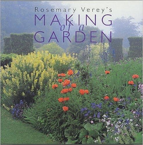 Making Of A Garden: Rosemary Verey, Tony Tony Lord: 9780711217911:  Amazon.com: Books