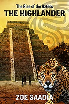 The Highlander (The Rise of The Aztecs Book 1) by [Saadia, Zoe]