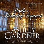A Body in Berkeley Square: Captain Lacey Regency Mysteries, Book 5 | Ashley Gardner,Jennifer Ashley