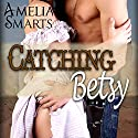 Catching Betsy: Mail-Order Grooms, Book 2 Audiobook by Amelia Smarts Narrated by Jack Leonard