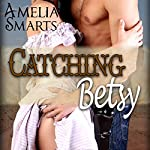 Catching Betsy: Mail-Order Grooms, Book 2 | Amelia Smarts