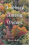 A Sheep among Wolves, Salley, Jerry L., 1591967988