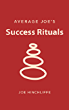 Average Joe's Success Rituals: 12 Disciplines for a Fulfilling Life (Average Joe Knows)