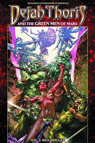 Dejah Thoris and the Green Men of Mars Volume 3: Red Trigger (Dejah Thoris & Green Men of Mars Tp)