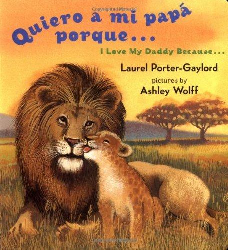 By Laurel Porter Gaylord - Quiero a mi papa Porque (I Love My Daddy Because English / Spanishedition) (Bilingual) (2/28/04)