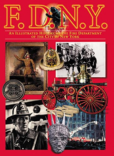 F.D.N.Y.: An Illustrated History of the Fire Department of the City of New York