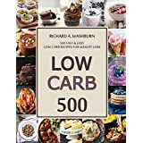 Low Carb: 500 Fast & Easy Low Carb Recipes For Weight Loss