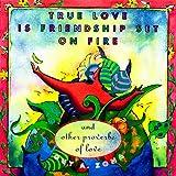 True Love Is Friendship Set on Fire, Guy A. Zona, 0684834928