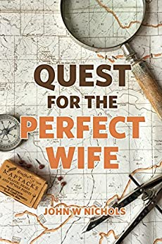 Quest For The Perfect Wife by [Nichols, John W]