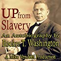 Up from Slavery Audiobook by Booker T Washington Narrated by Mike Vendetti