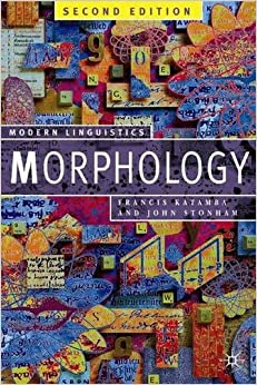 Morphology, Second Edition: Palgrave Modern Linguistics by Francis Katamba (2006-03-17)