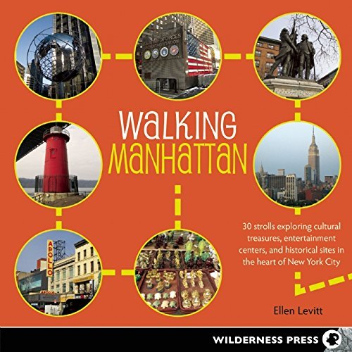 Walking Manhattan: 30 Strolls Exploring Cultural Treasures, Entertainment Centers, and Historical Sites in the Heart of New York ()