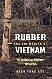 """Michitake Aso, """"Rubber and the Making of Vietnam: An Ecological History, 1897-1975"""" (UNC Press, 2018)"""